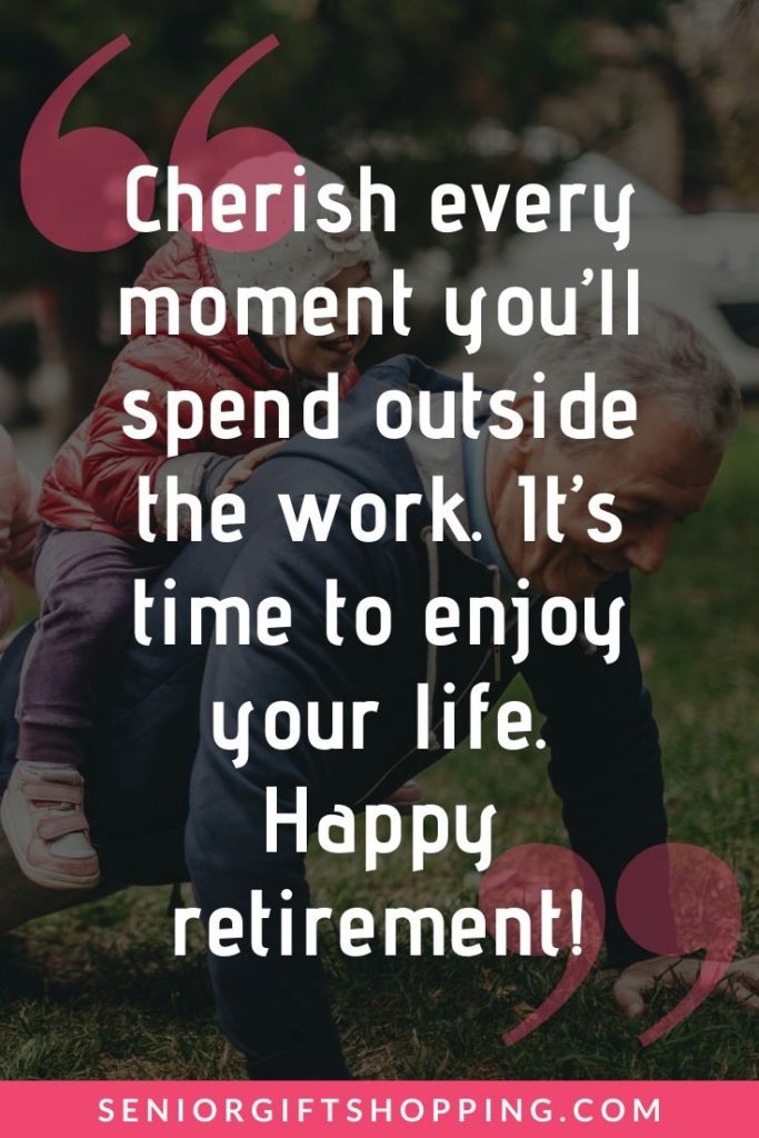 """General Retirement Messages and Wishes - """"Cherish every moment you'll spend outside the work. It's time to enjoy your life. Happy retirement!"""" 